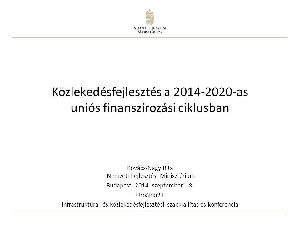 1 Közlekedésfejlesztés a 2014-2020-as uniós finanszírozási ciklusban Kovács-Nagy Rita Nemzeti Fejlesztési Minisztérium Budapest, 2014. szeptember 18.