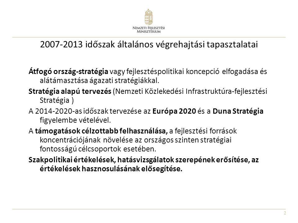 2 2007-2013 időszak általános végrehajtási tapasztalatai Átfogó ország-stratégia vagy fejlesztéspolitikai koncepció elfogadása és alátámasztása ágazat