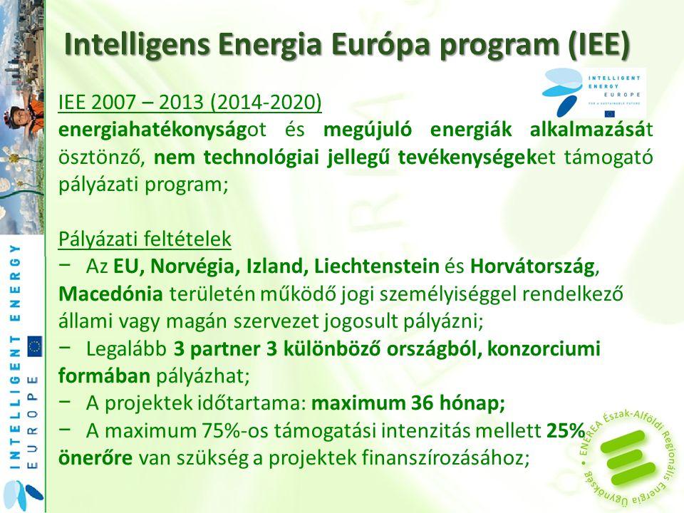 IEE 2007 – 2013 (2014-2020) energiahatékonyságot és megújuló energiák alkalmazását ösztönző, nem technológiai jellegű tevékenységeket támogató pályázati program; Pályázati feltételek − Az EU, Norvégia, Izland, Liechtenstein és Horvátország, Macedónia területén működő jogi személyiséggel rendelkező állami vagy magán szervezet jogosult pályázni; − Legalább 3 partner 3 különböző országból, konzorciumi formában pályázhat; − A projektek időtartama: maximum 36 hónap; − A maximum 75%-os támogatási intenzitás mellett 25% önerőre van szükség a projektek finanszírozásához; Intelligens Energia Európa program (IEE)
