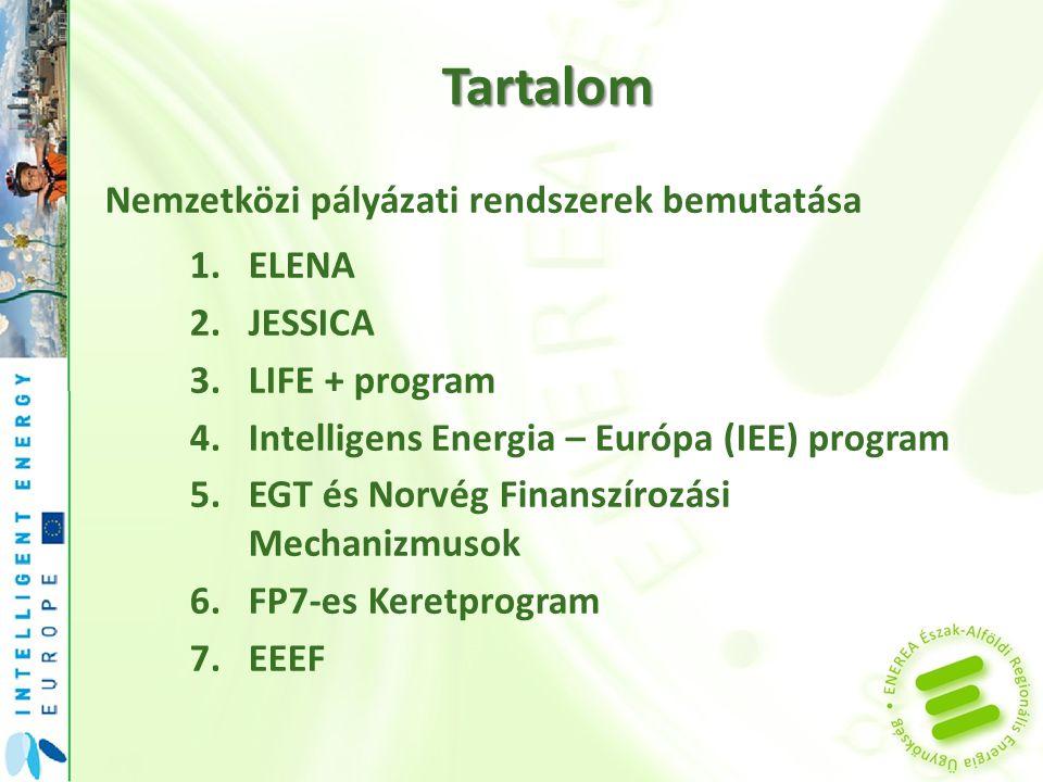 Tartalom Nemzetközi pályázati rendszerek bemutatása 1.ELENA 2.JESSICA 3.LIFE + program 4.Intelligens Energia – Európa (IEE) program 5.EGT és Norvég Finanszírozási Mechanizmusok 6.FP7-es Keretprogram 7.EEEF