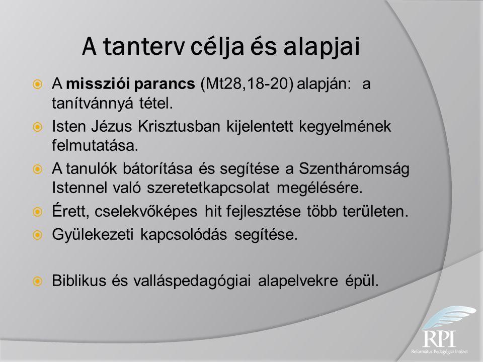 A tanterv célja és alapjai  A missziói parancs (Mt28,18-20) alapján: a tanítvánnyá tétel.  Isten Jézus Krisztusban kijelentett kegyelmének felmutatá