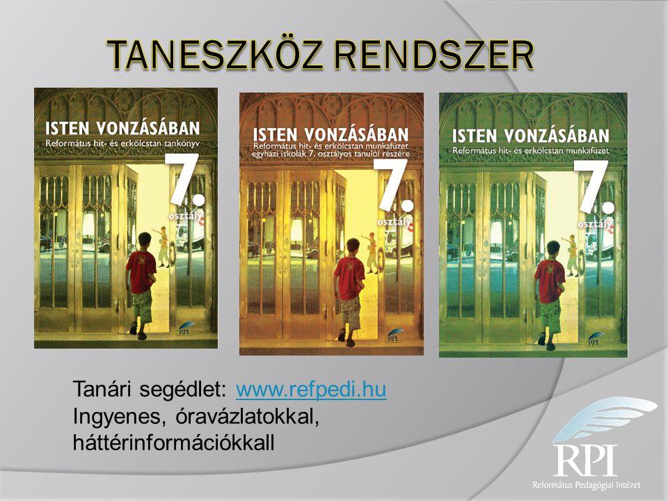 Tanári segédlet: www.refpedi.huwww.refpedi.hu Ingyenes, óravázlatokkal, háttérinformációkkall