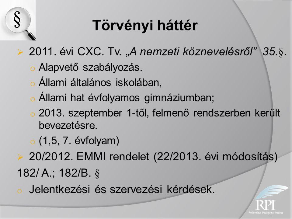 """Törvényi háttér  2011. évi CXC. Tv. """"A nemzeti köznevelésről"""" 35.§. o Alapvető szabályozás. o Állami általános iskolában, o Állami hat évfolyamos gim"""