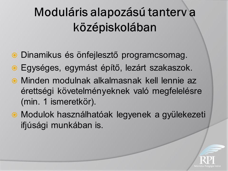 Moduláris alapozású tanterv a középiskolában  Dinamikus és önfejlesztő programcsomag.  Egységes, egymást építő, lezárt szakaszok.  Minden modulnak