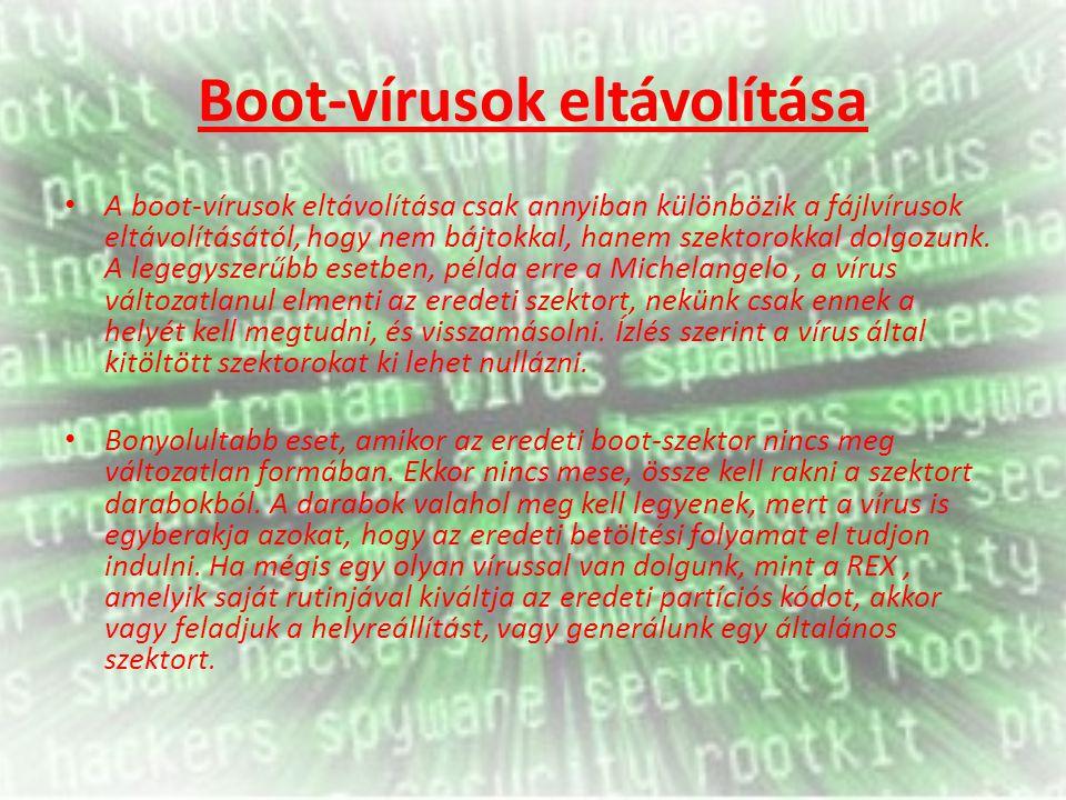 Boot-vírusok eltávolítása A boot-vírusok eltávolítása csak annyiban különbözik a fájlvírusok eltávolításától, hogy nem bájtokkal, hanem szektorokkal dolgozunk.