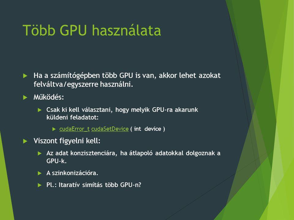 Több GPU használata  Ha a számítógépben több GPU is van, akkor lehet azokat felváltva/egyszerre használni.