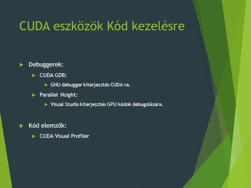 CUDA eszközök Kód kezelésre  Debuggerek:  CUDA GDB:  GNU debugger kiterjesztés CUDA-ra.