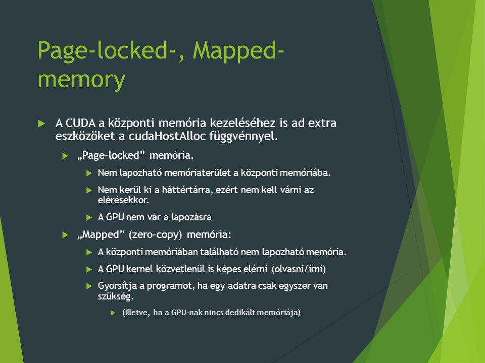 Page-locked-, Mapped- memory  A CUDA a központi memória kezeléséhez is ad extra eszközöket a cudaHostAlloc függvénnyel.
