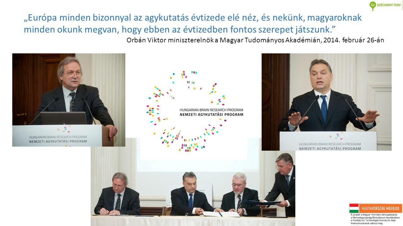 """""""Európa minden bizonnyal az agykutatás évtizede elé néz, és nekünk, magyaroknak minden okunk megvan, hogy ebben az évtizedben fontos szerepet játszunk. Orbán Viktor miniszterelnök a Magyar Tudományos Akadémián, 2014."""