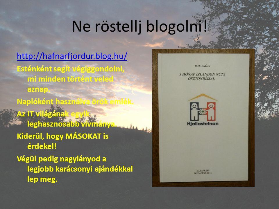 Ne röstellj blogolni! http://hafnarfjordur.blog.hu/ Esténként segít végiggondolni, mi minden történt veled aznap. Naplóként használva örök emlék. Az I