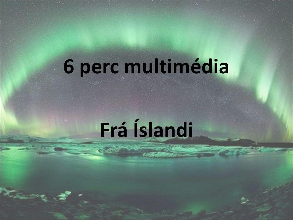 6 perc multimédia Frá Íslandi