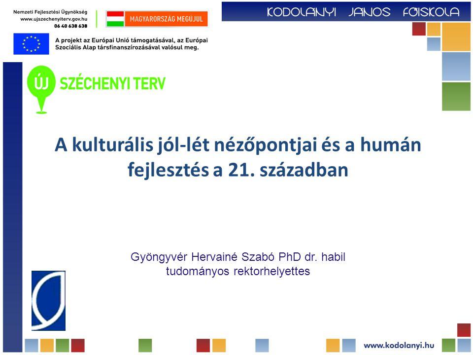 A kulturális jól-lét nézőpontjai és a humán fejlesztés a 21. században Gyöngyvér Hervainé Szabó PhD dr. habil tudományos rektorhelyettes