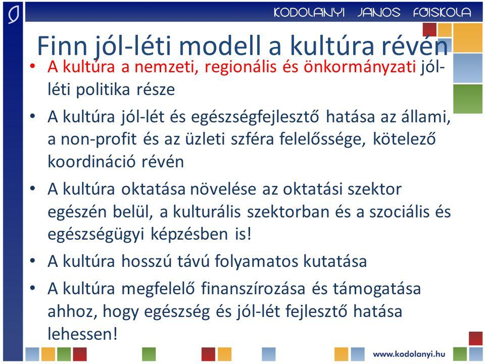 Finn jól-léti modell a kultúra révén A kultúra a nemzeti, regionális és önkormányzati jól- léti politika része A kultúra jól-lét és egészségfejlesztő