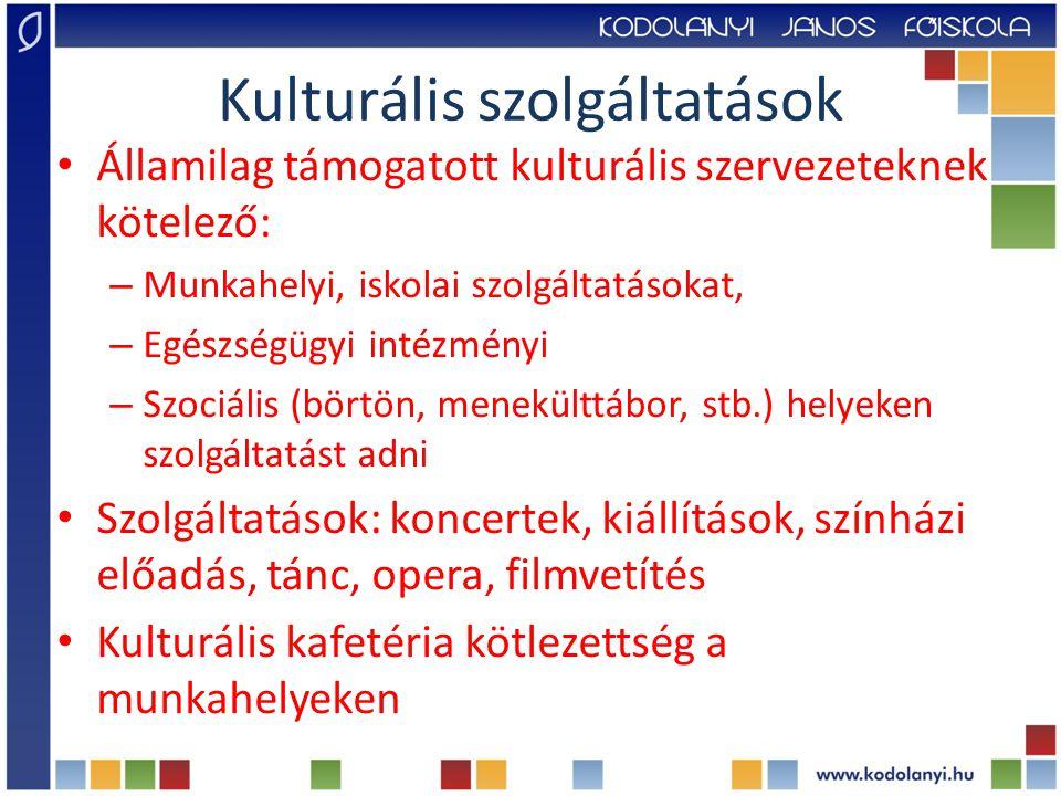 Kulturális szolgáltatások Államilag támogatott kulturális szervezeteknek kötelező: – Munkahelyi, iskolai szolgáltatásokat, – Egészségügyi intézményi –