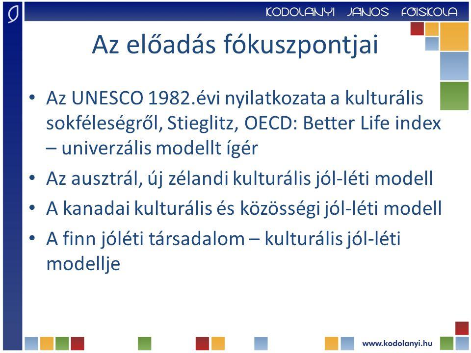 Az előadás fókuszpontjai Az UNESCO 1982.évi nyilatkozata a kulturális sokféleségről, Stieglitz, OECD: Better Life index – univerzális modellt ígér Az