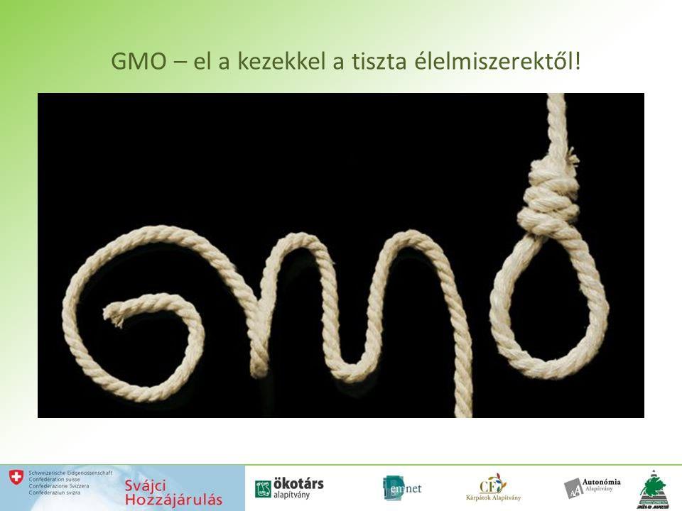 GMO – el a kezekkel a tiszta élelmiszerektől!