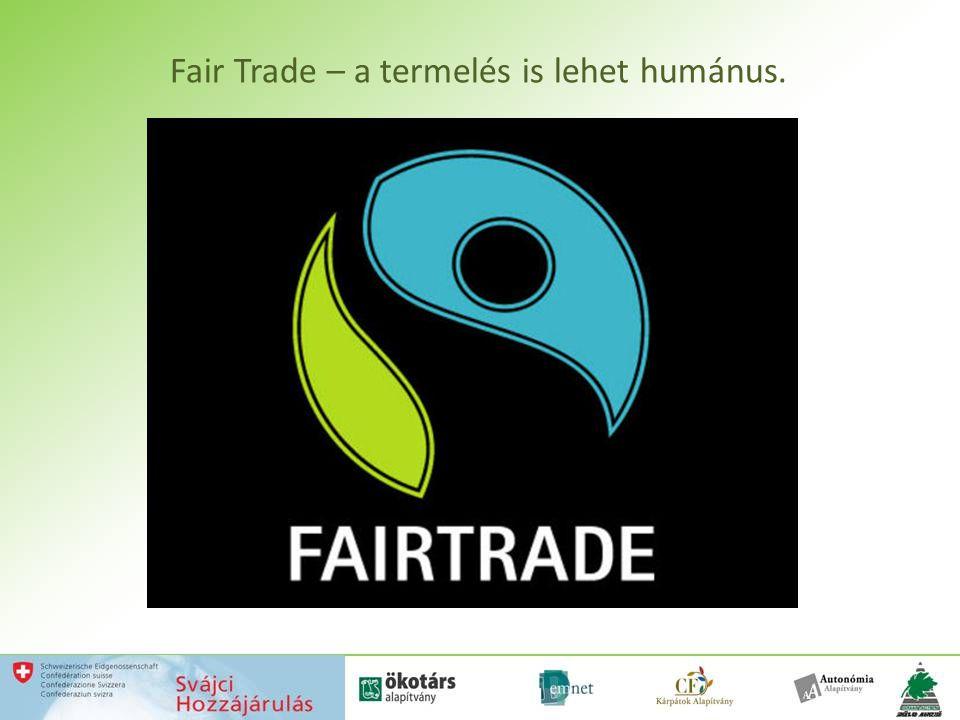 Fair Trade – a termelés is lehet humánus.