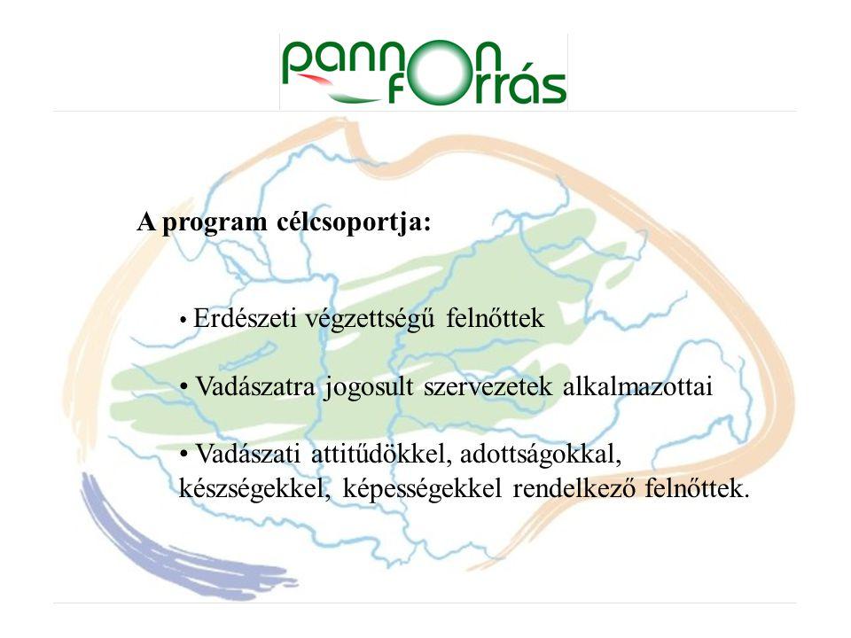 A program célcsoportja: Erdészeti végzettségű felnőttek Vadászatra jogosult szervezetek alkalmazottai Vadászati attitűdökkel, adottságokkal, készségekkel, képességekkel rendelkező felnőttek.