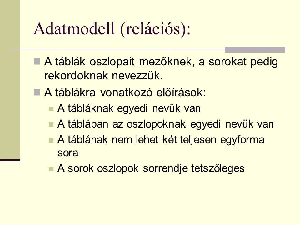 Adatmodell (relációs): A táblák oszlopait mezőknek, a sorokat pedig rekordoknak nevezzük.