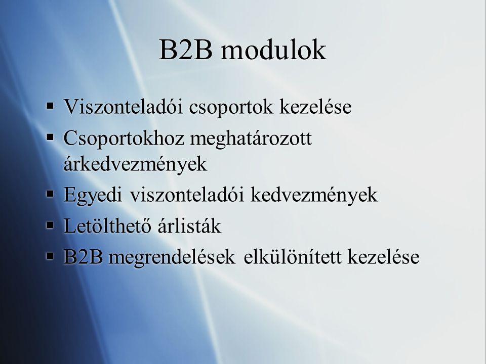 B2B modulok  Viszonteladói csoportok kezelése  Csoportokhoz meghatározott árkedvezmények  Egyedi viszonteladói kedvezmények  Letölthető árlisták  B2B megrendelések elkülönített kezelése  Viszonteladói csoportok kezelése  Csoportokhoz meghatározott árkedvezmények  Egyedi viszonteladói kedvezmények  Letölthető árlisták  B2B megrendelések elkülönített kezelése