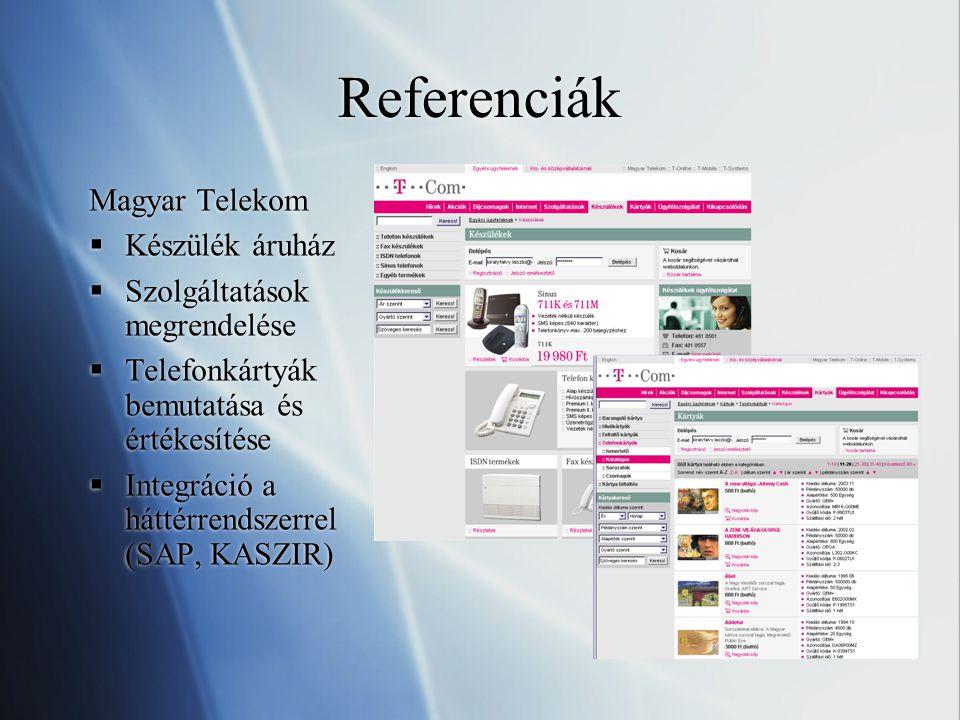 Referenciák Magyar Telekom  Készülék áruház  Szolgáltatások megrendelése  Telefonkártyák bemutatása és értékesítése  Integráció a háttérrendszerrel (SAP, KASZIR) Magyar Telekom  Készülék áruház  Szolgáltatások megrendelése  Telefonkártyák bemutatása és értékesítése  Integráció a háttérrendszerrel (SAP, KASZIR)
