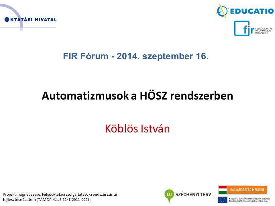 Projekt megnevezése: Felsőoktatási szolgáltatások rendszerszintű fejlesztése 2. ütem (TÁMOP-4.1.3-11/1-2011-0001). Automatizmusok a HÖSZ rendszerben K