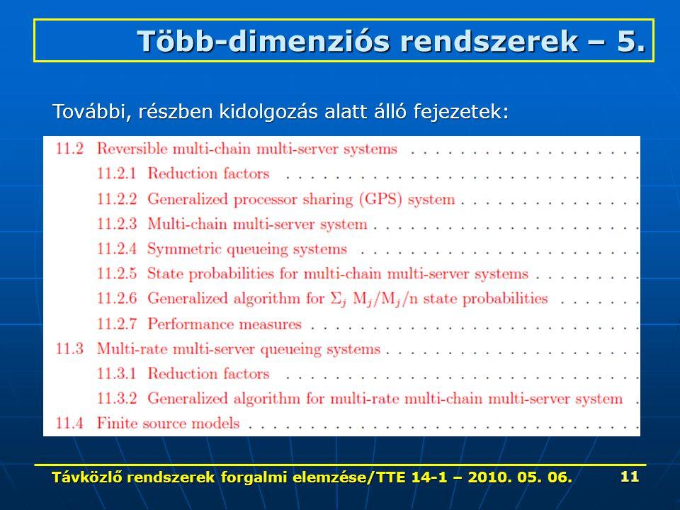 Távközlő rendszerek forgalmi elemzése/TTE 14-1 – 2010. 05. 06. 11 Több-dimenziós rendszerek – 5. További, részben kidolgozás alatt álló fejezetek:
