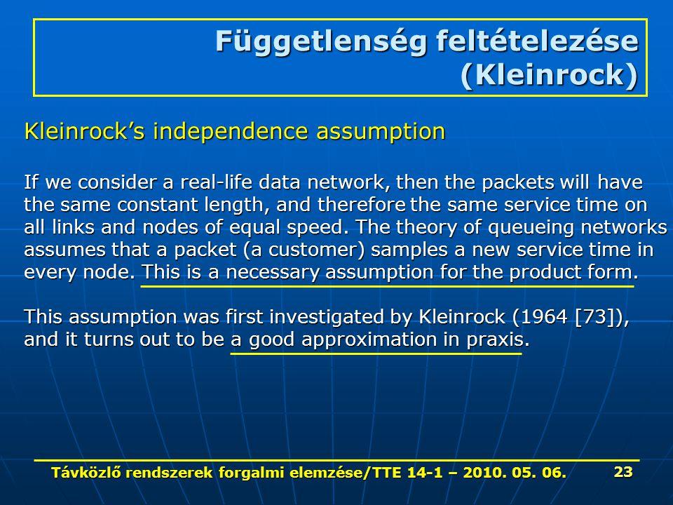 Távközlő rendszerek forgalmi elemzése/TTE 14-1 – 2010. 05. 06. 23 Függetlenség feltételezése (Kleinrock) Kleinrock's independence assumption If we con