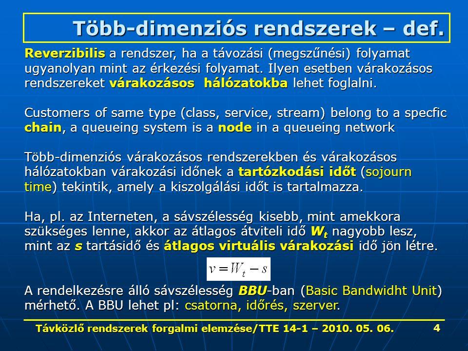 Távközlő rendszerek forgalmi elemzése/TTE 14-1 – 2010. 05. 06. 4 Több-dimenziós rendszerek – def. Reverzibilis a rendszer, ha a távozási (megszűnési)