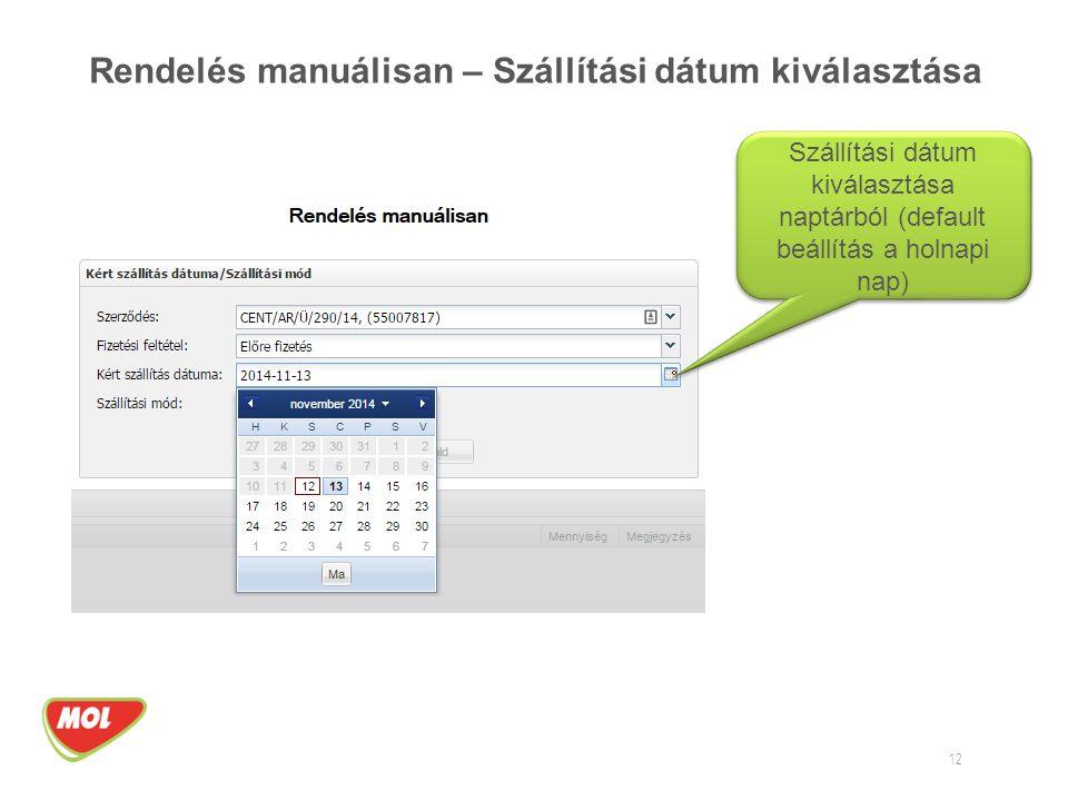 Rendelés manuálisan – Szállítási dátum kiválasztása 12 Szállítási dátum kiválasztása naptárból (default beállítás a holnapi nap)
