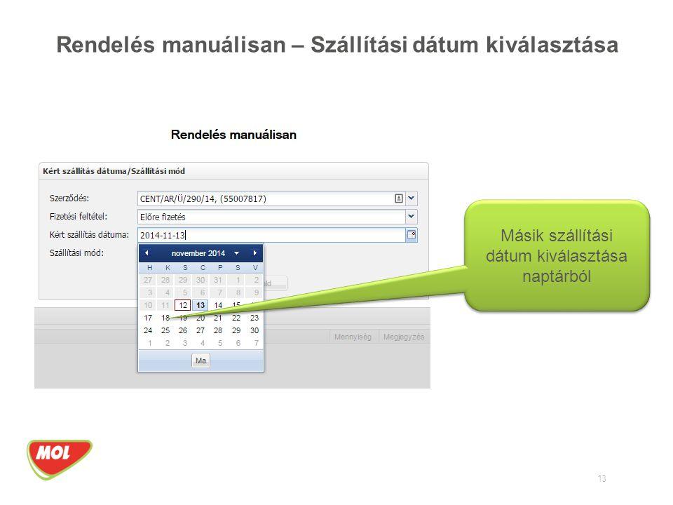 Rendelés manuálisan – Szállítási dátum kiválasztása 13 Másik szállítási dátum kiválasztása naptárból