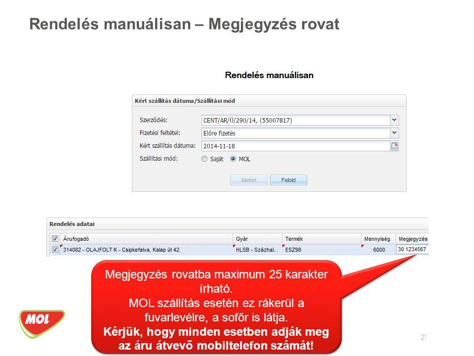 Rendelés manuálisan – Megjegyzés rovat 21 Megjegyzés rovatba maximum 25 karakter írható. MOL szállítás esetén ez rákerül a fuvarlevélre, a sofőr is lá