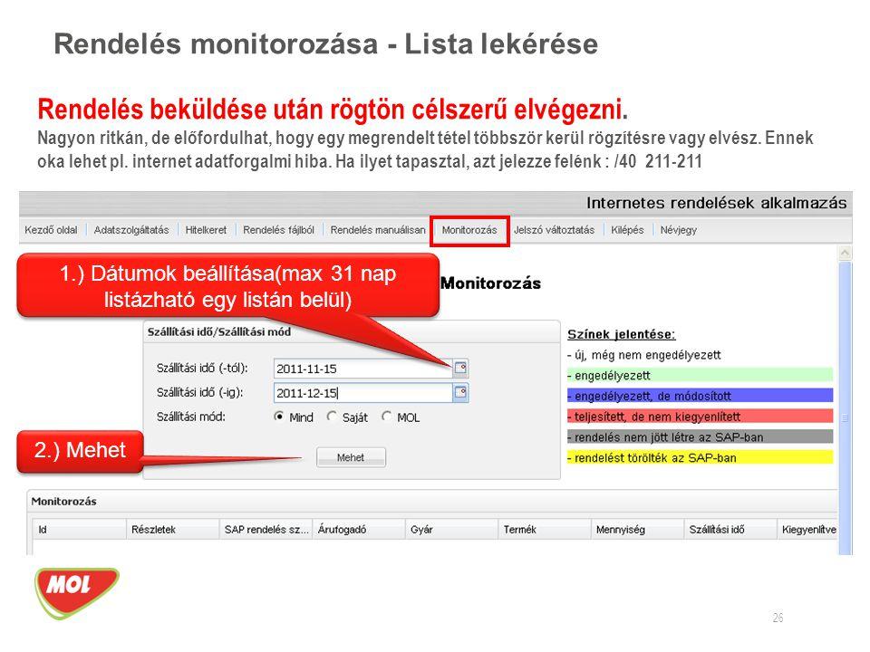 Rendelés monitorozása - Lista lekérése 26 1.) Dátumok beállítása(max 31 nap listázható egy listán belül) 2.) Mehet Rendelés beküldése után rögtön céls