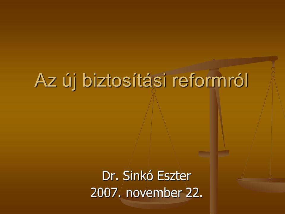 Az új biztosítási reformról Dr. Sinkó Eszter 2007. november 22.