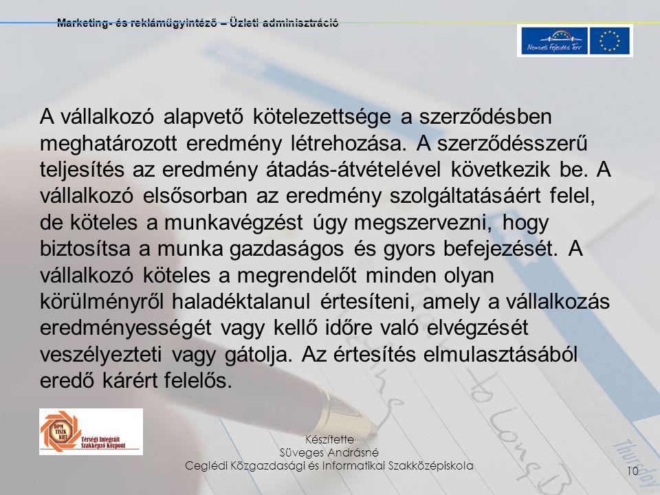 Marketing- és reklámügyintéző – Üzleti adminisztráció Készítette Süveges Andrásné Ceglédi Közgazdasági és Informatikai Szakközépiskola 10 A vállalkozó alapvető kötelezettsége a szerződésben meghatározott eredmény létrehozása.