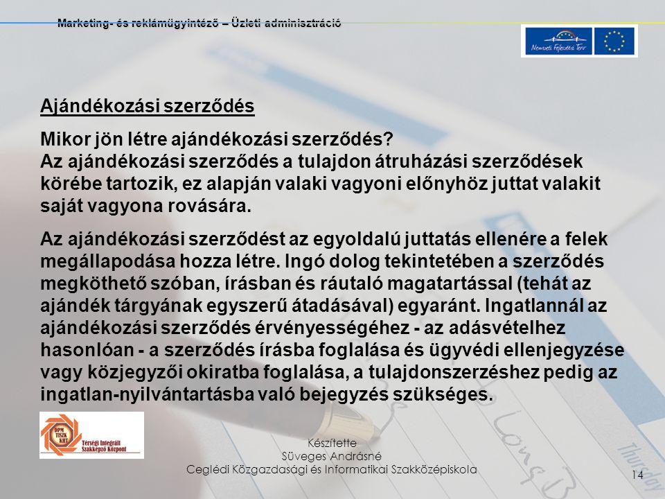 Marketing- és reklámügyintéző – Üzleti adminisztráció Készítette Süveges Andrásné Ceglédi Közgazdasági és Informatikai Szakközépiskola 14 Ajándékozási szerződés Mikor jön létre ajándékozási szerződés.