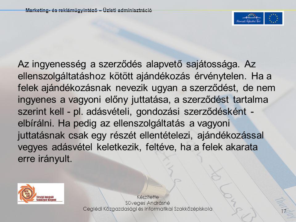 Marketing- és reklámügyintéző – Üzleti adminisztráció Készítette Süveges Andrásné Ceglédi Közgazdasági és Informatikai Szakközépiskola 17 Az ingyenesség a szerződés alapvető sajátossága.