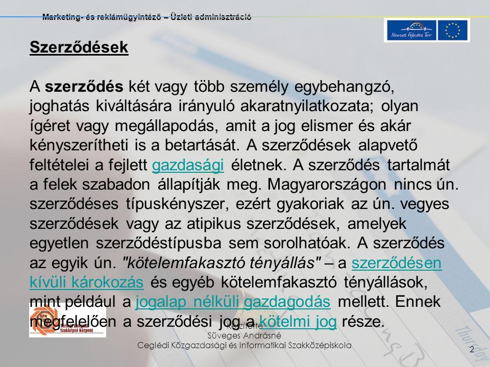 Marketing- és reklámügyintéző – Üzleti adminisztráció Készítette Süveges Andrásné Ceglédi Közgazdasági és Informatikai Szakközépiskola 2 Szerződések A