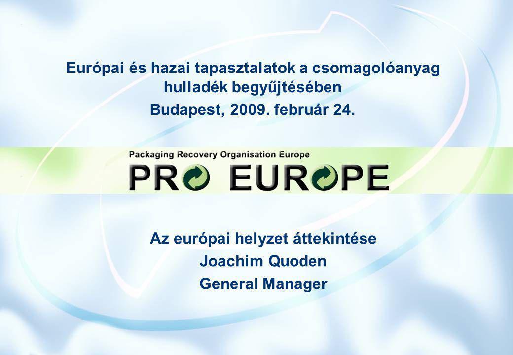 Európai és hazai tapasztalatok a csomagolóanyag hulladék begyűjtésében Budapest, 2009. február 24. Az európai helyzet áttekintése Joachim Quoden Gener