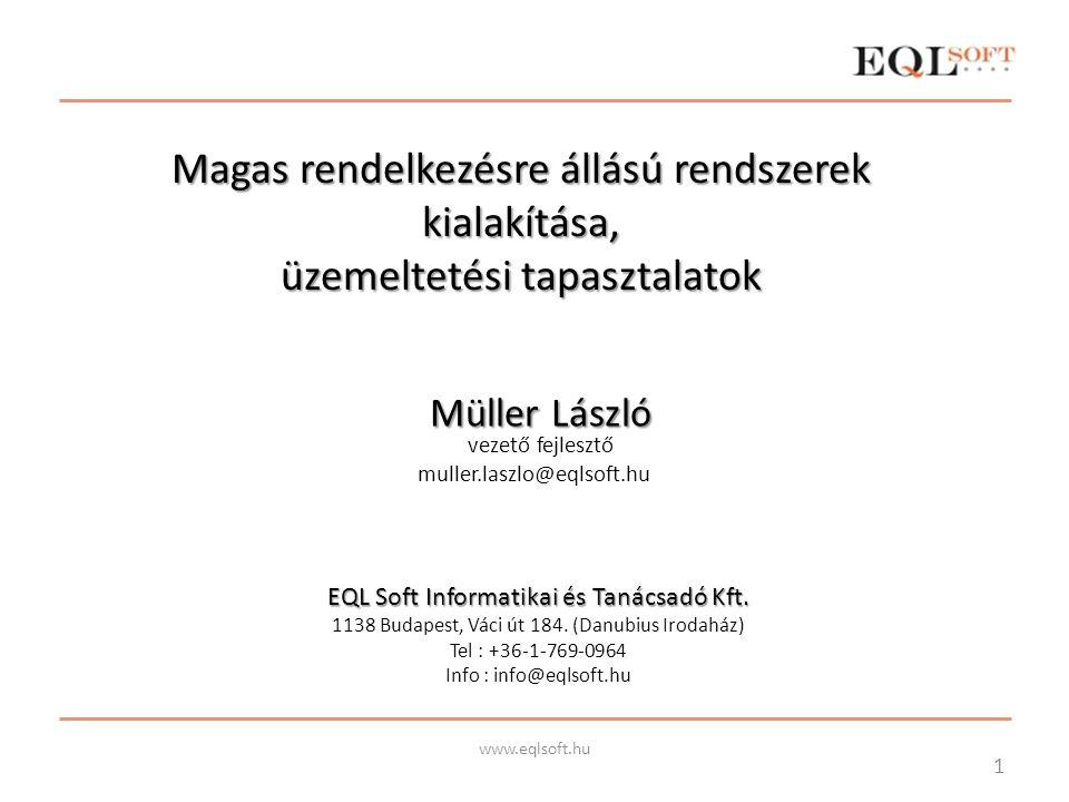 Magas rendelkezésre állású rendszerek kialakítása, üzemeltetési tapasztalatok Müller László vezető fejlesztő muller.laszlo@eqlsoft.hu 1 www.eqlsoft.hu