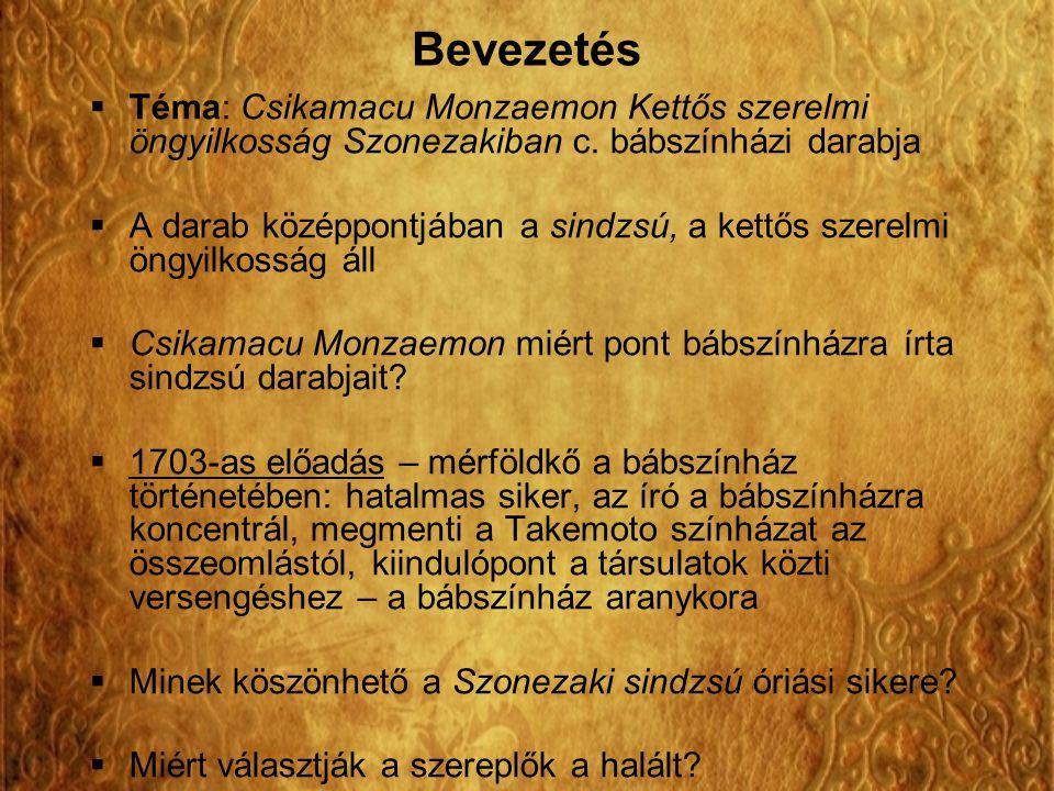 Bevezetés  Téma: Csikamacu Monzaemon Kettős szerelmi öngyilkosság Szonezakiban c. bábszínházi darabja  A darab középpontjában a sindzsú, a kettős sz