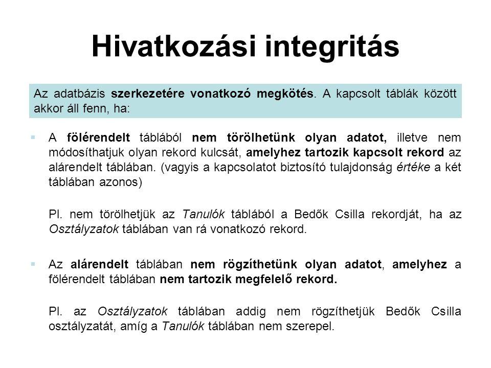Hivatkozási integritás  A fölérendelt táblából nem törölhetünk olyan adatot, illetve nem módosíthatjuk olyan rekord kulcsát, amelyhez tartozik kapcso