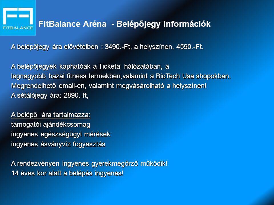 FitBalance Aréna - Belépőjegy információk A belépőjegy ára elővételben : 3490.-Ft, a helyszínen, 4590.-Ft.