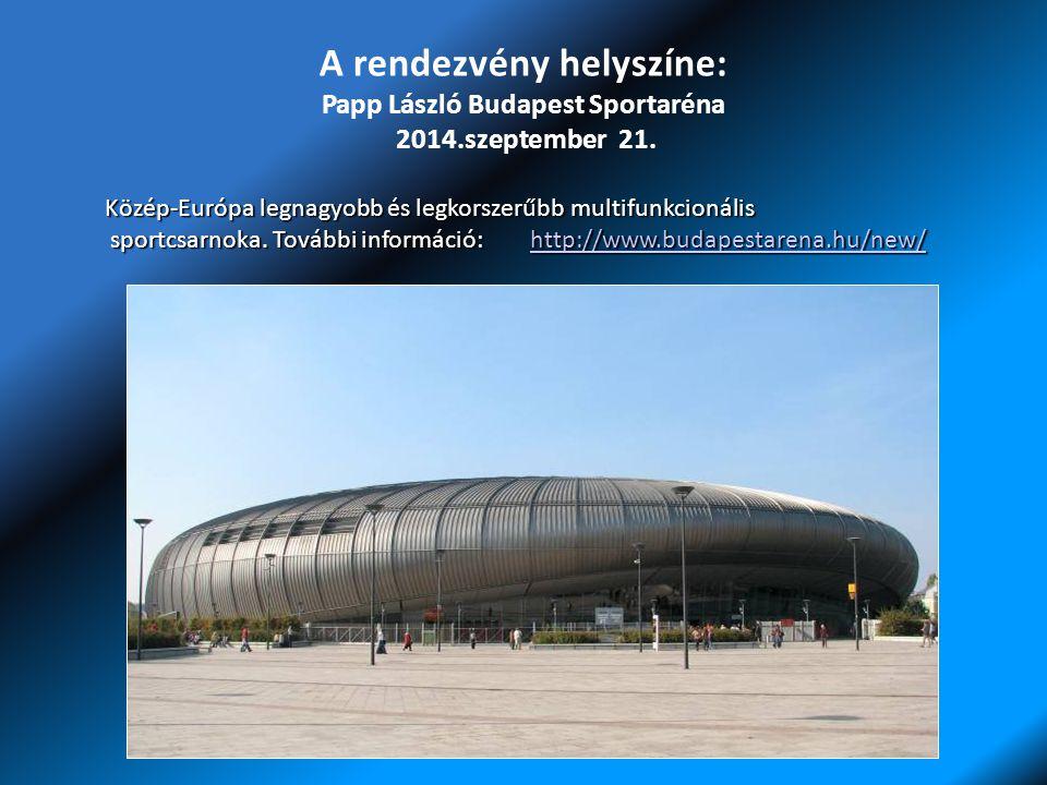 A rendezvény helyszíne: Papp László Budapest Sportaréna 2014.szeptember 21.