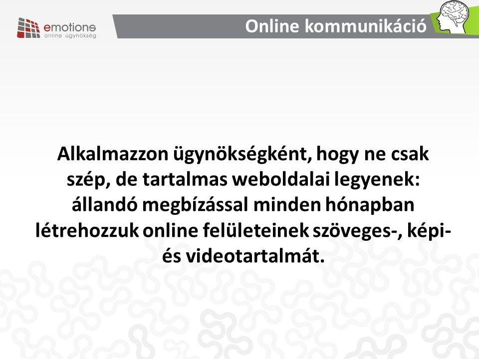 Alkalmazzon ügynökségként, hogy ne csak szép, de tartalmas weboldalai legyenek: állandó megbízással minden hónapban létrehozzuk online felületeinek szöveges-, képi- és videotartalmát.