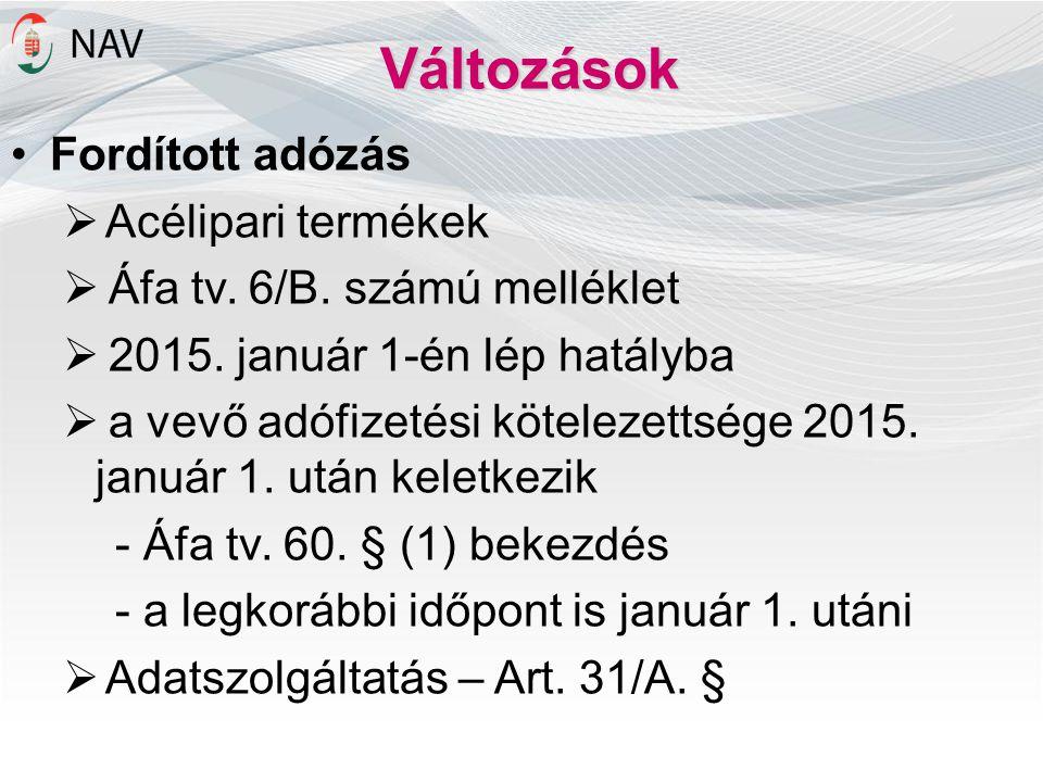 Változások Fordított adózás  Acélipari termékek  Áfa tv. 6/B. számú melléklet  2015. január 1-én lép hatályba  a vevő adófizetési kötelezettsége 2