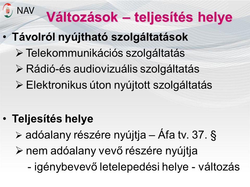 Változások – teljesítés helye Távolról nyújtható szolgáltatások  Telekommunikációs szolgáltatás  Rádió-és audiovizuális szolgáltatás  Elektronikus
