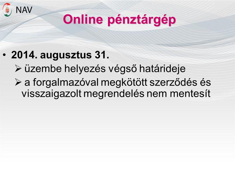 Online pénztárgép 2014. augusztus 31.  üzembe helyezés végső határideje  a forgalmazóval megkötött szerződés és visszaigazolt megrendelés nem mentes
