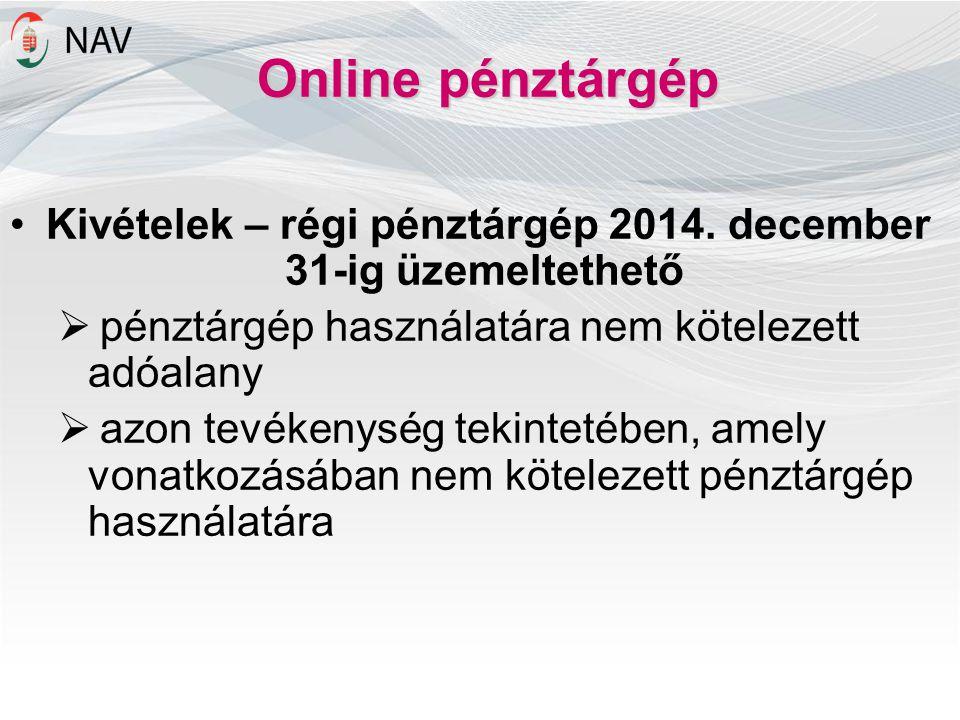Online pénztárgép Kivételek – régi pénztárgép 2014. december 31-ig üzemeltethető  pénztárgép használatára nem kötelezett adóalany  azon tevékenység