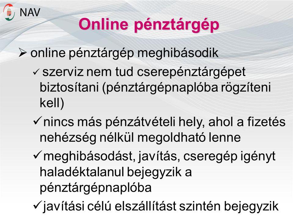Online pénztárgép  online pénztárgép meghibásodik szerviz nem tud cserepénztárgépet biztosítani (pénztárgépnaplóba rögzíteni kell) nincs más pénzátvételi hely, ahol a fizetés nehézség nélkül megoldható lenne meghibásodást, javítás, cseregép igényt haladéktalanul bejegyzik a pénztárgépnaplóba javítási célú elszállítást szintén bejegyzik
